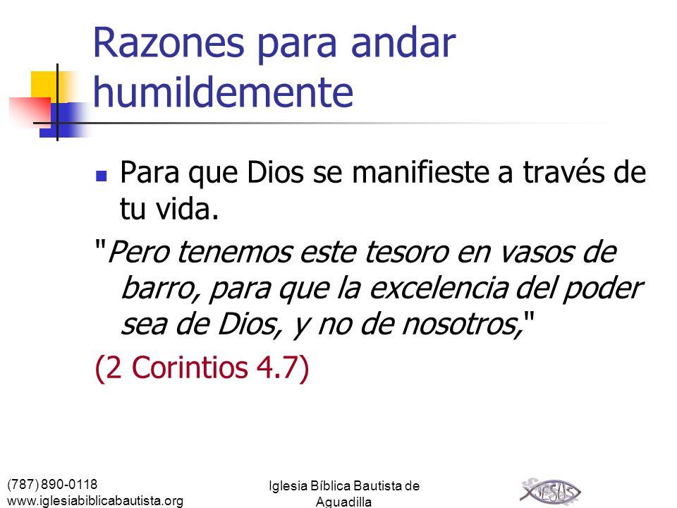 (787) 890-0118 www.iglesiabiblicabautista.org Iglesia Bíblica Bautista de Aguadilla Razones para andar humildemente Para que Dios se manifieste a trav
