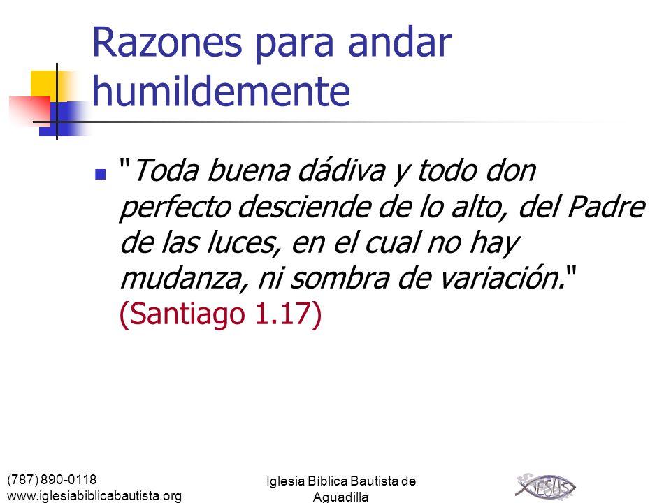 (787) 890-0118 www.iglesiabiblicabautista.org Iglesia Bíblica Bautista de Aguadilla Razones para andar humildemente