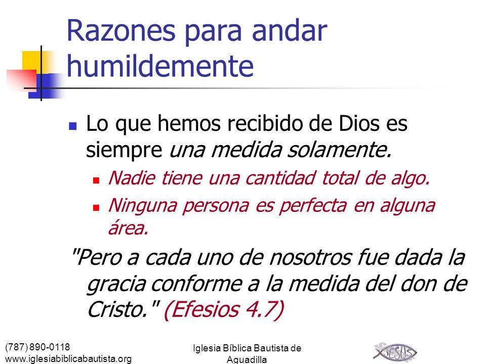 (787) 890-0118 www.iglesiabiblicabautista.org Iglesia Bíblica Bautista de Aguadilla Razones para andar humildemente Lo que hemos recibido de Dios es s