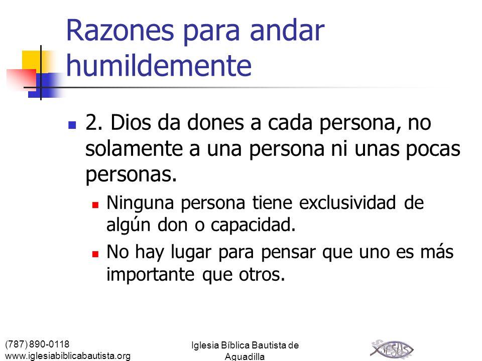 (787) 890-0118 www.iglesiabiblicabautista.org Iglesia Bíblica Bautista de Aguadilla Razones para andar humildemente 2. Dios da dones a cada persona, n