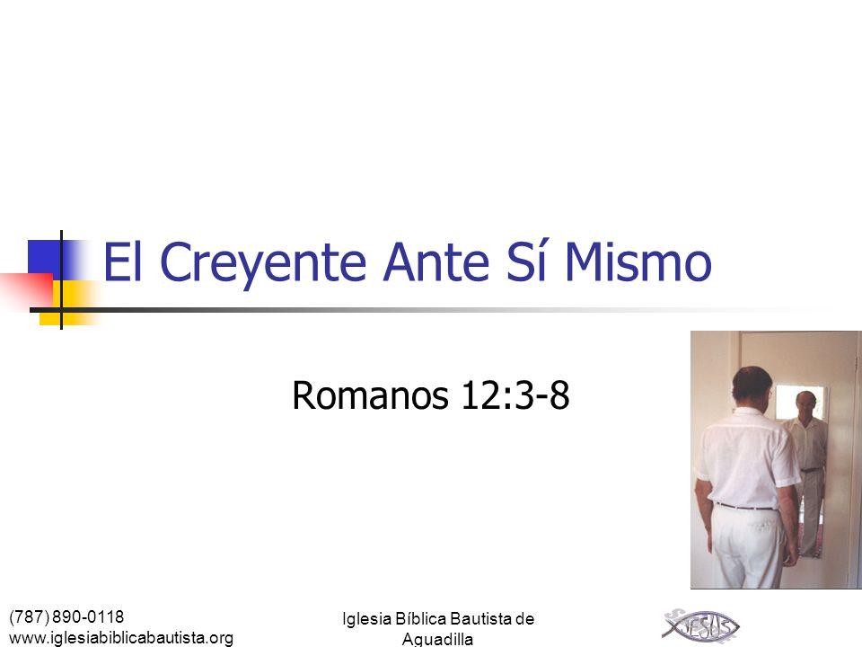 (787) 890-0118 www.iglesiabiblicabautista.org Iglesia Bíblica Bautista de Aguadilla El creyente ante sí mismo Luego de haber estudiado el tema del creyente y Dios, consideremos el tema de sí mismo.