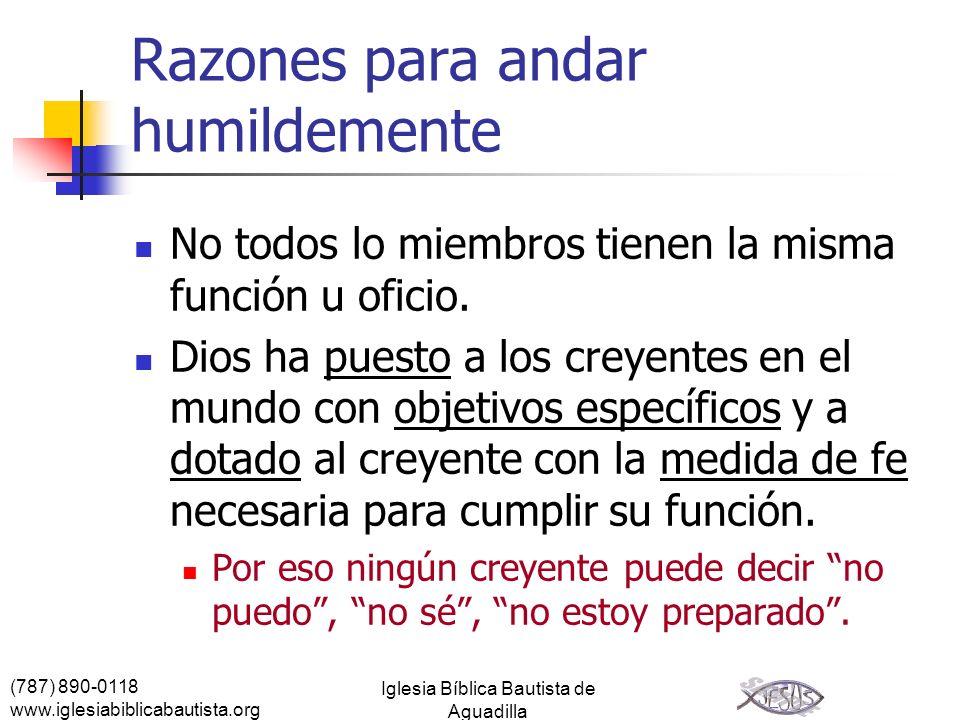 (787) 890-0118 www.iglesiabiblicabautista.org Iglesia Bíblica Bautista de Aguadilla Razones para andar humildemente No todos lo miembros tienen la mis