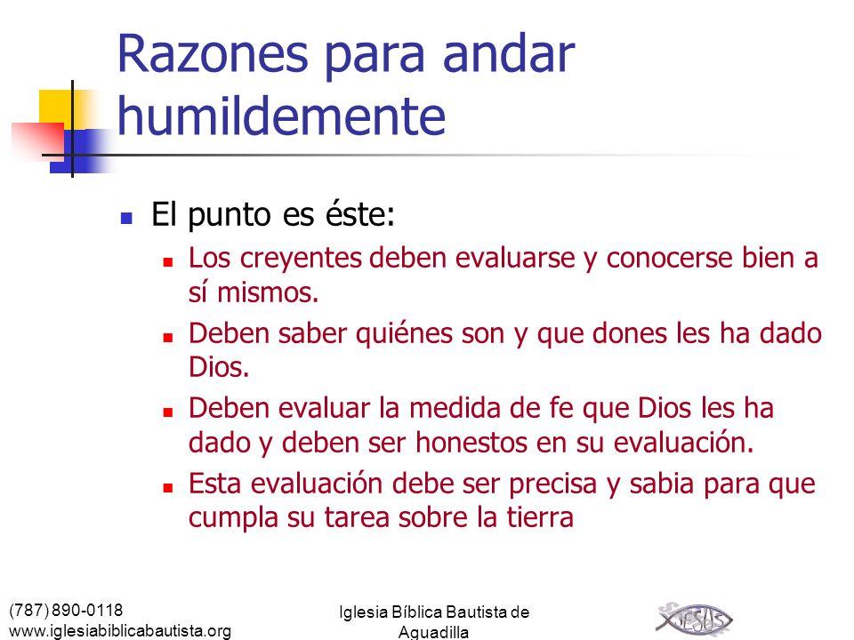 (787) 890-0118 www.iglesiabiblicabautista.org Iglesia Bíblica Bautista de Aguadilla Razones para andar humildemente El punto es éste: Los creyentes de
