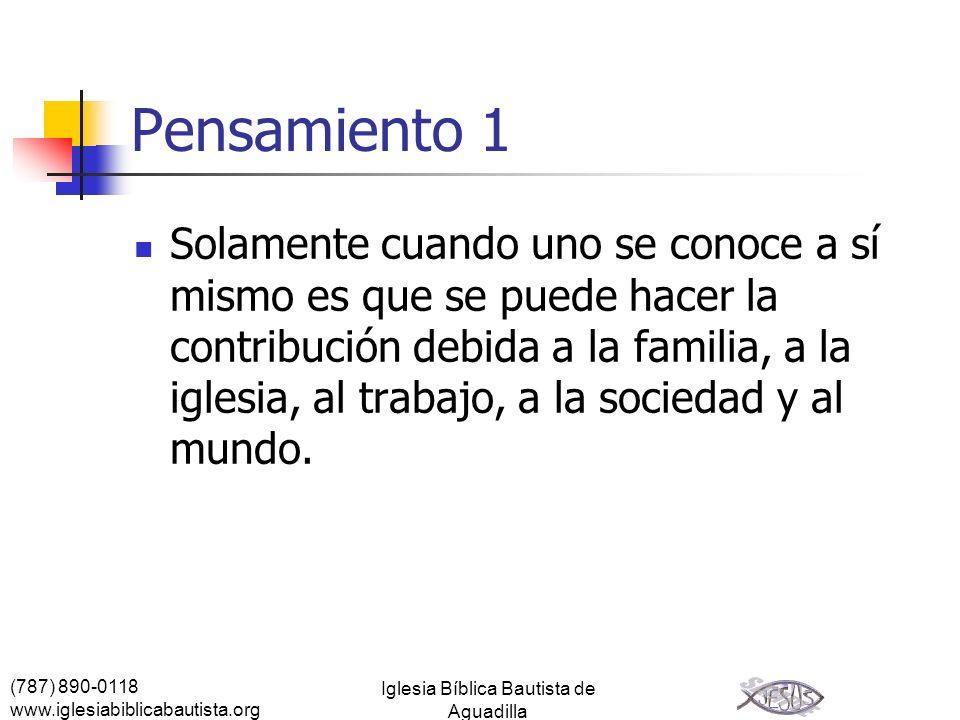 (787) 890-0118 www.iglesiabiblicabautista.org Iglesia Bíblica Bautista de Aguadilla Pensamiento 1 Solamente cuando uno se conoce a sí mismo es que se