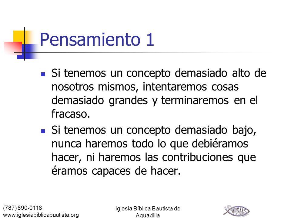 (787) 890-0118 www.iglesiabiblicabautista.org Iglesia Bíblica Bautista de Aguadilla Pensamiento 1 Si tenemos un concepto demasiado alto de nosotros mi