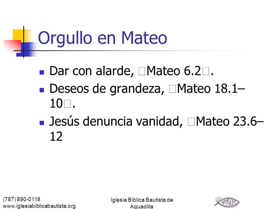 (787) 890-0118 www.iglesiabiblicabautista.org Iglesia Bíblica Bautista de Aguadilla Orgullo en Mateo Dar con alarde, Mateo 6.2. Deseos de grandeza, Ma