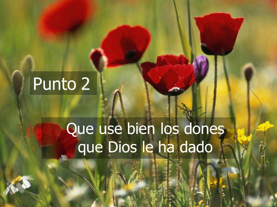 (787) 890-0118 www.iglesiabiblicabautista.org Iglesia Bíblica Bautista de Aguadilla Punto 2 Que use bien los dones que Dios le ha dado
