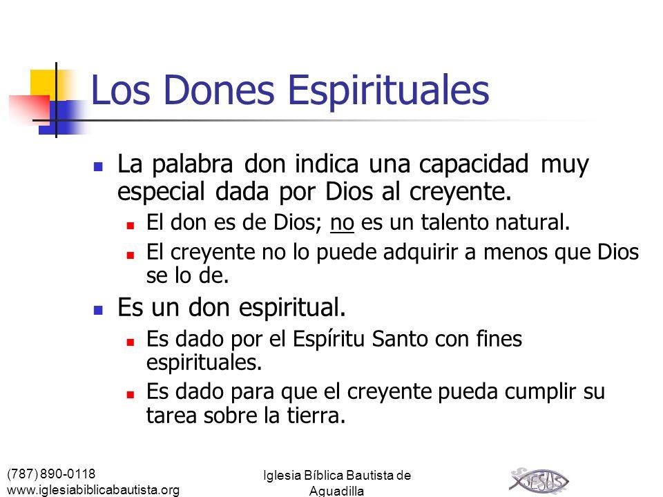 (787) 890-0118 www.iglesiabiblicabautista.org Iglesia Bíblica Bautista de Aguadilla Los Dones Espirituales La palabra don indica una capacidad muy esp
