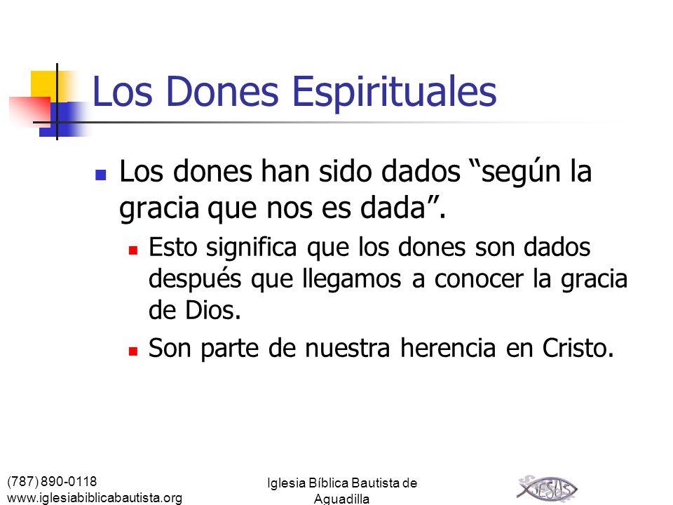 (787) 890-0118 www.iglesiabiblicabautista.org Iglesia Bíblica Bautista de Aguadilla Los Dones Espirituales Los dones han sido dados según la gracia qu