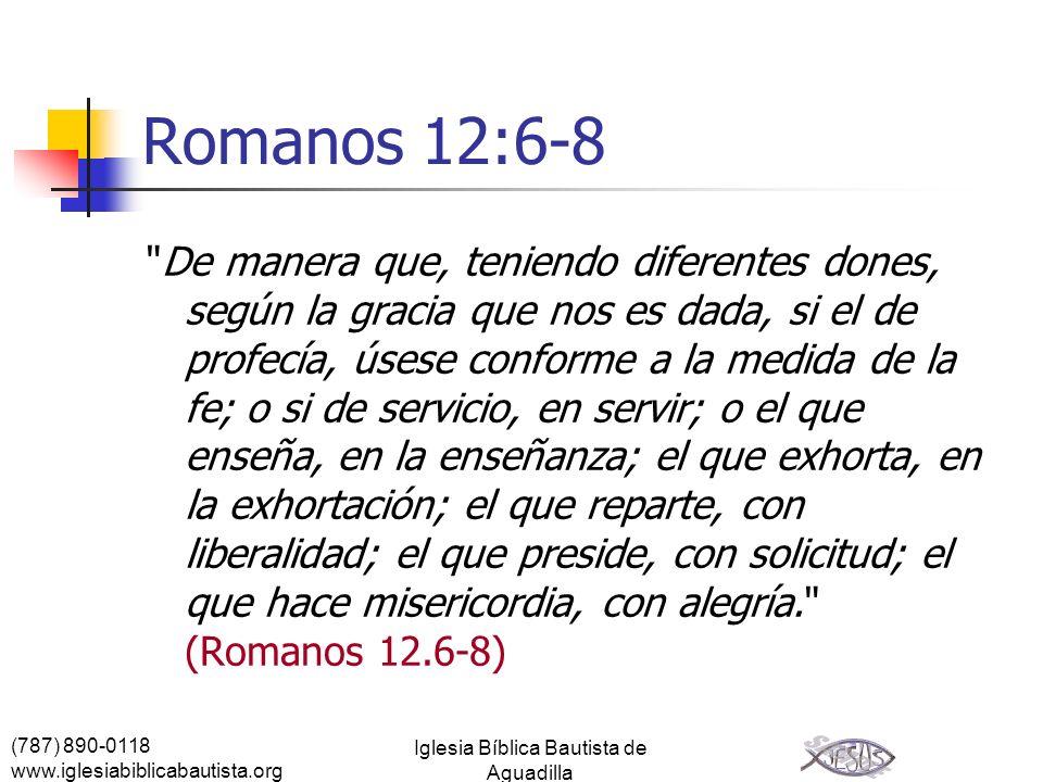 (787) 890-0118 www.iglesiabiblicabautista.org Iglesia Bíblica Bautista de Aguadilla Romanos 12:6-8