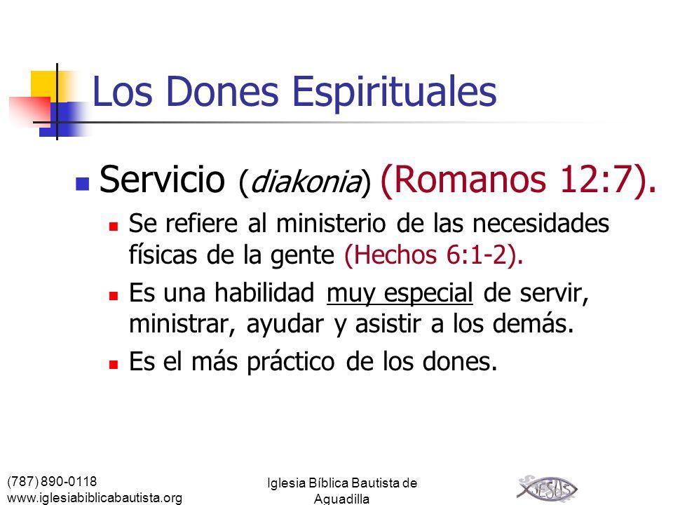 (787) 890-0118 www.iglesiabiblicabautista.org Iglesia Bíblica Bautista de Aguadilla Los Dones Espirituales Servicio (diakonia) (Romanos 12:7). Se refi
