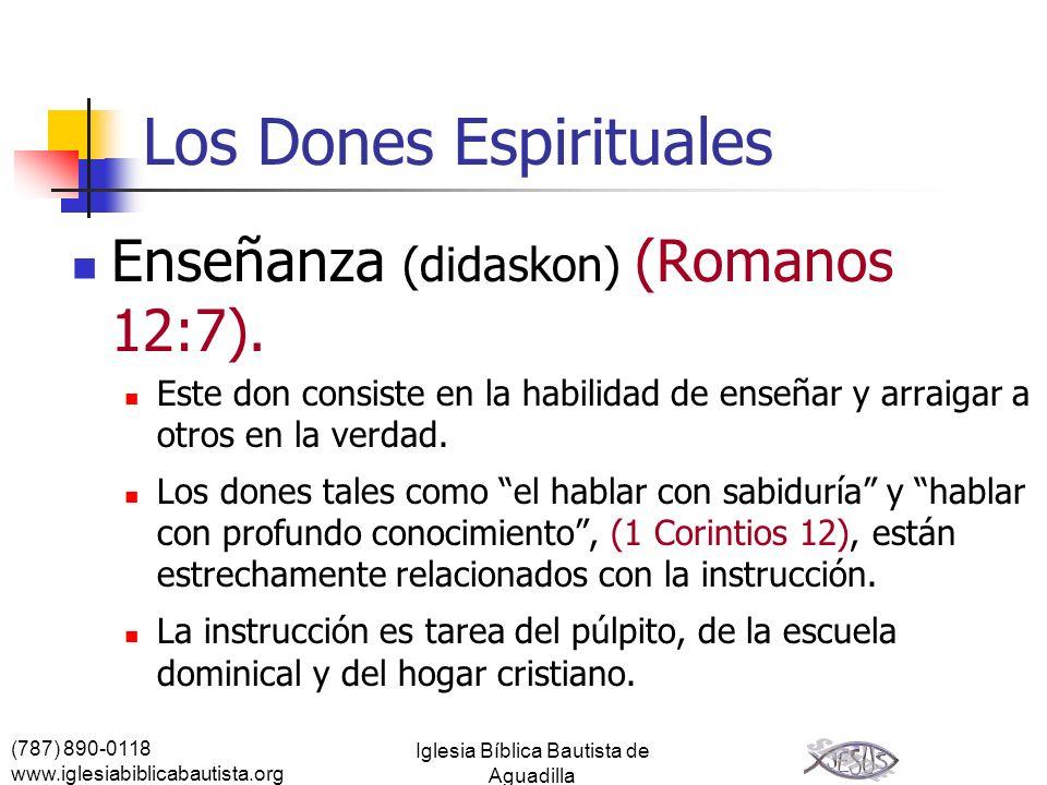(787) 890-0118 www.iglesiabiblicabautista.org Iglesia Bíblica Bautista de Aguadilla Los Dones Espirituales Enseñanza (didaskon) (Romanos 12:7). Este d