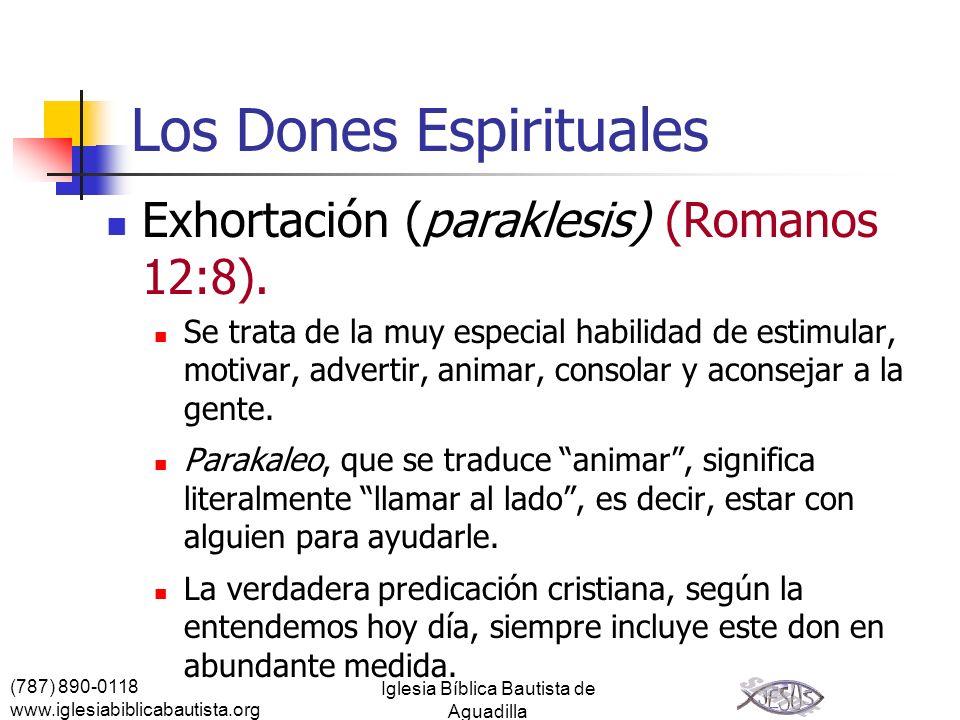 (787) 890-0118 www.iglesiabiblicabautista.org Iglesia Bíblica Bautista de Aguadilla Los Dones Espirituales Exhortación (paraklesis) (Romanos 12:8). Se