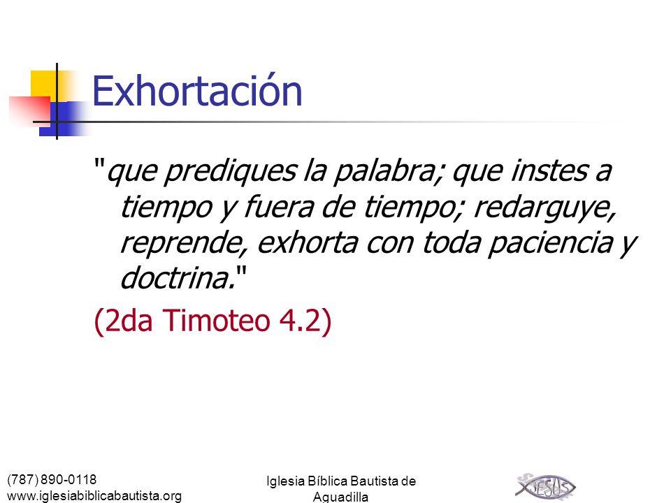 (787) 890-0118 www.iglesiabiblicabautista.org Iglesia Bíblica Bautista de Aguadilla Exhortación