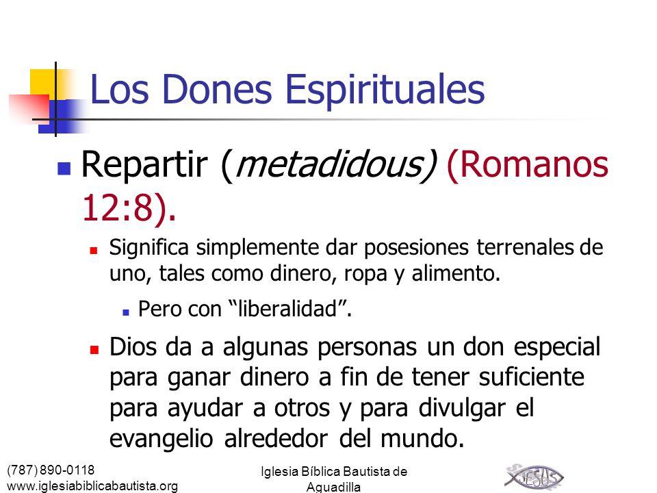 (787) 890-0118 www.iglesiabiblicabautista.org Iglesia Bíblica Bautista de Aguadilla Los Dones Espirituales Repartir (metadidous) (Romanos 12:8). Signi
