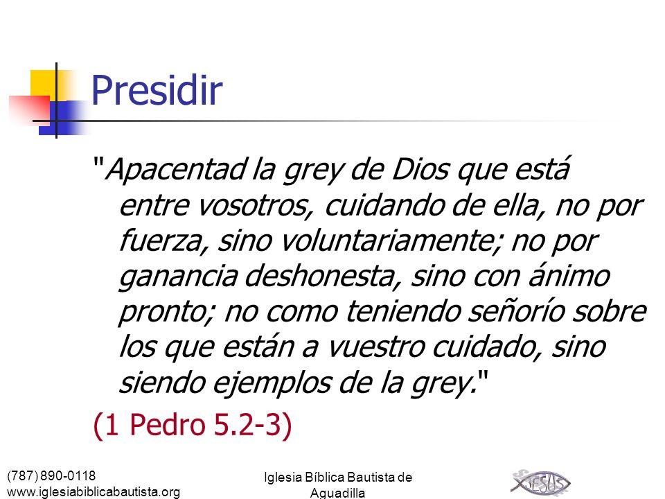 (787) 890-0118 www.iglesiabiblicabautista.org Iglesia Bíblica Bautista de Aguadilla Presidir