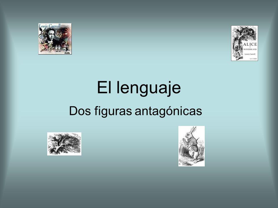 El lenguaje Dos figuras antagónicas