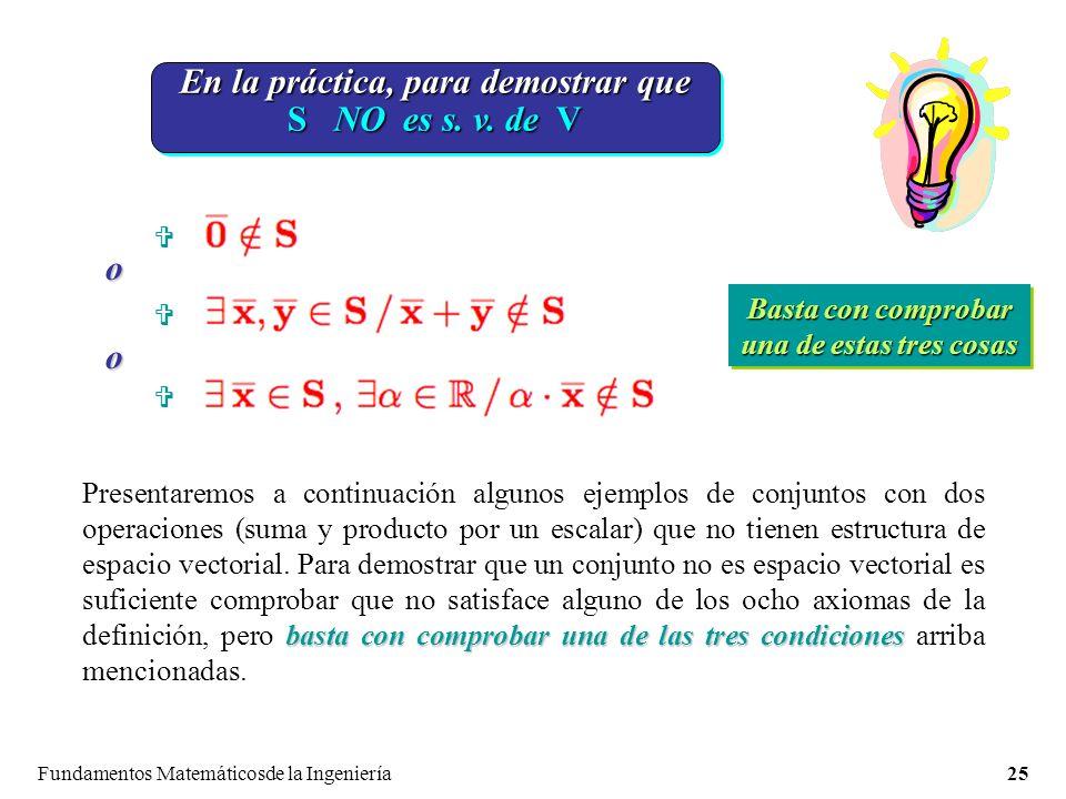 Fundamentos Matemáticosde la Ingeniería25 En la práctica, para demostrar que S NO es s.