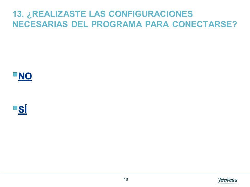Área Razón Social 12. ¿TIENES ALGUNA OTRA CONEXIÓN DE RED EN TU COMPUTADOR ACTIVADA? (Cont.) 15