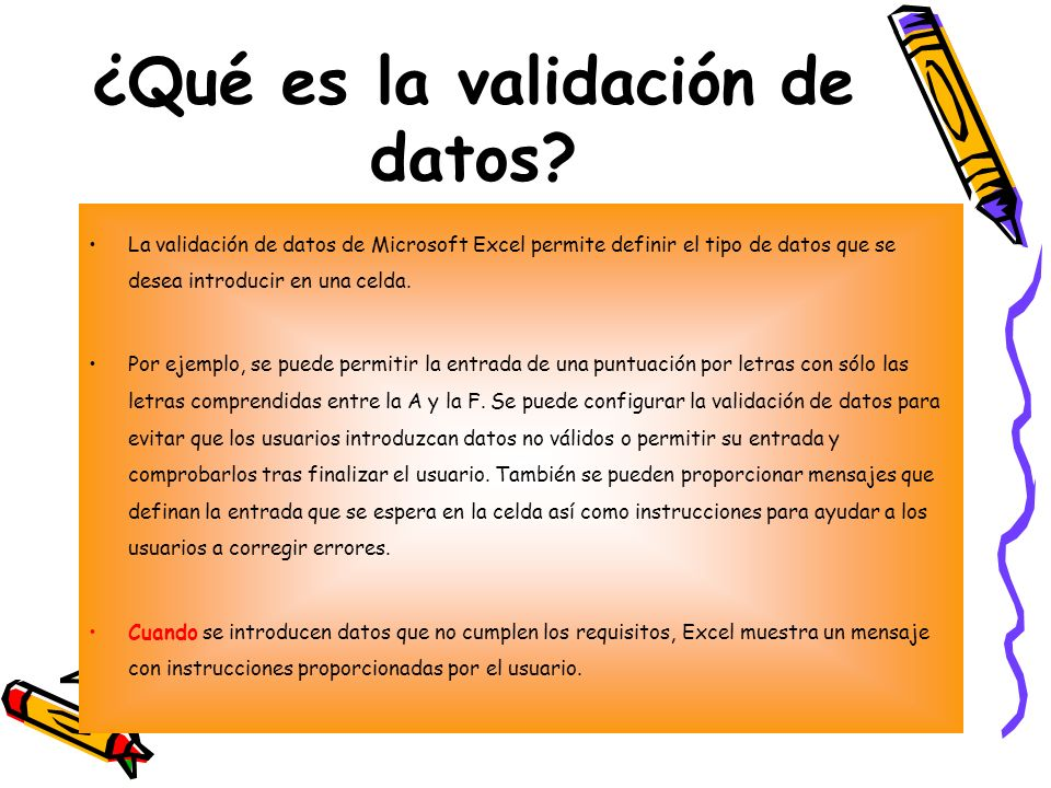 ¿Qué es la validación de datos? La validación de datos de Microsoft Excel permite definir el tipo de datos que se desea introducir en una celda. Por e
