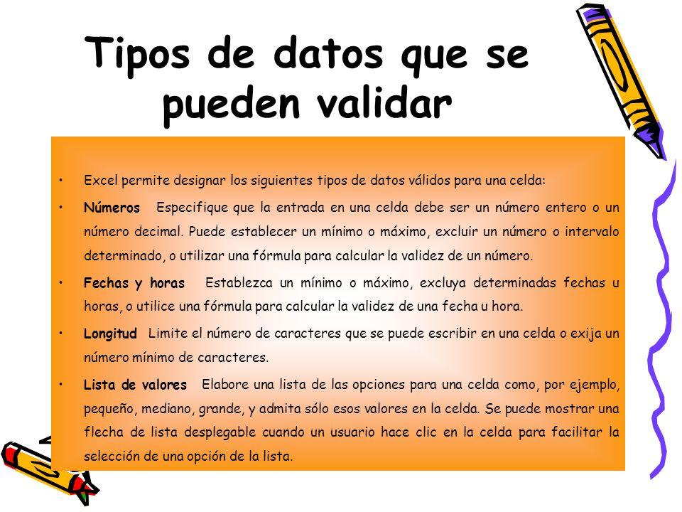 Tipos de datos que se pueden validar Excel permite designar los siguientes tipos de datos válidos para una celda: Números Especifique que la entrada e
