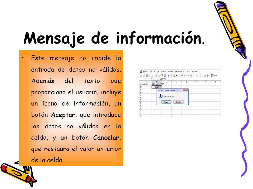 Mensaje de información. Este mensaje no impide la entrada de datos no válidos. Además del texto que proporciona el usuario, incluye un icono de inform