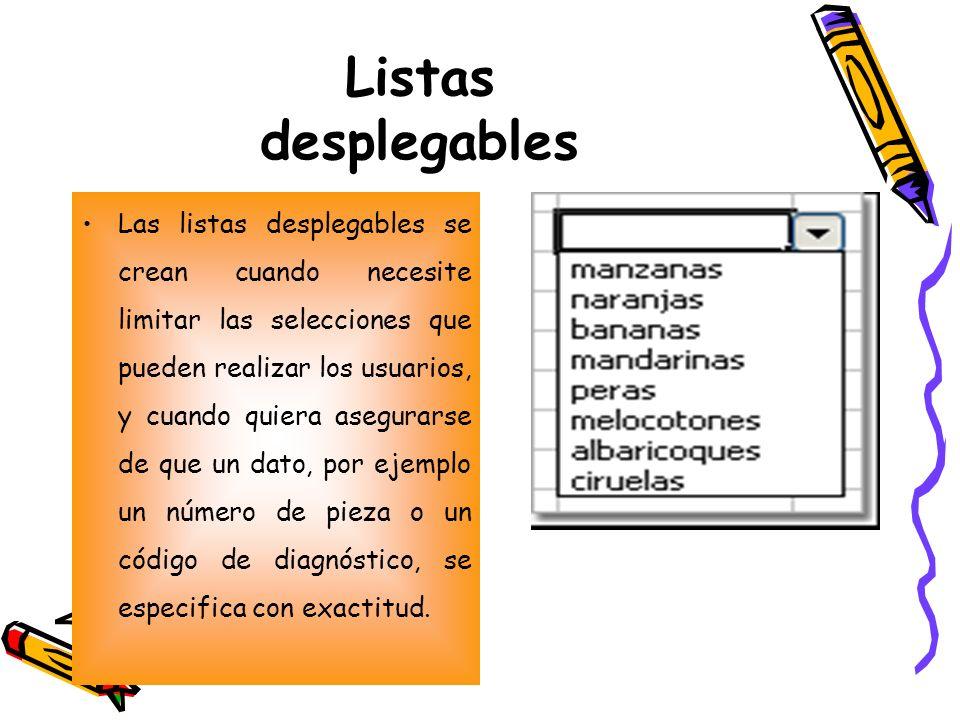 Listas desplegables Las listas desplegables se crean cuando necesite limitar las selecciones que pueden realizar los usuarios, y cuando quiera asegura
