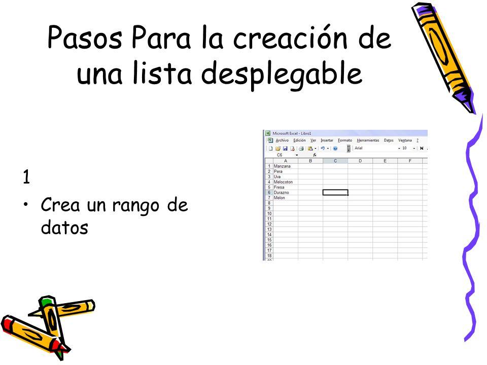 Pasos Para la creación de una lista desplegable 1 Crea un rango de datos