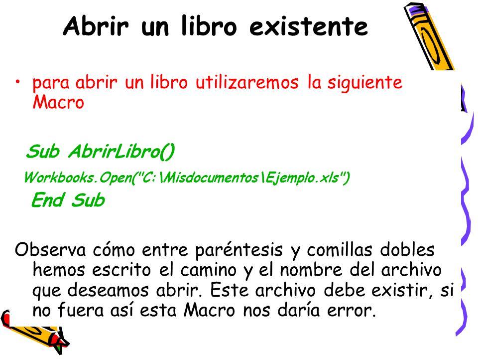 Abrir un libro existente para abrir un libro utilizaremos la siguiente Macro Sub AbrirLibro() Workbooks.Open(