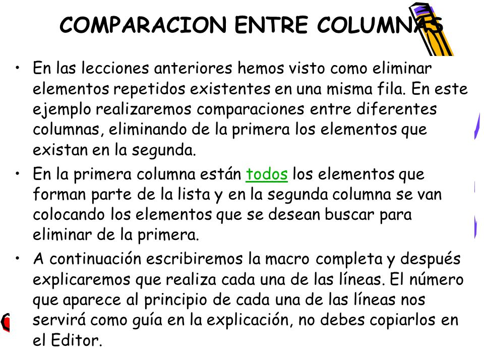 COMPARACION ENTRE COLUMNAS En las lecciones anteriores hemos visto como eliminar elementos repetidos existentes en una misma fila. En este ejemplo rea