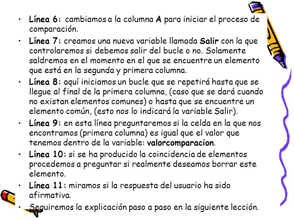 Línea 6: cambiamos a la columna A para iniciar el proceso de comparación. Línea 7: creamos una nueva variable llamada Salir con la que controlaremos s