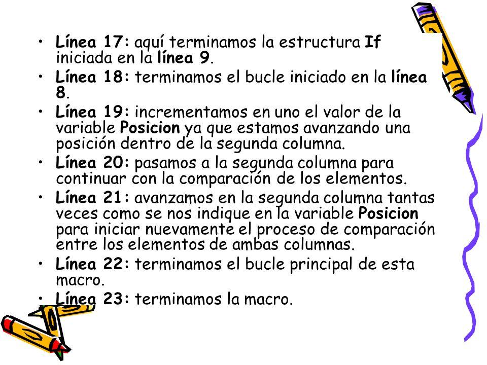Línea 17: aquí terminamos la estructura If iniciada en la línea 9. Línea 18: terminamos el bucle iniciado en la línea 8. Línea 19: incrementamos en un