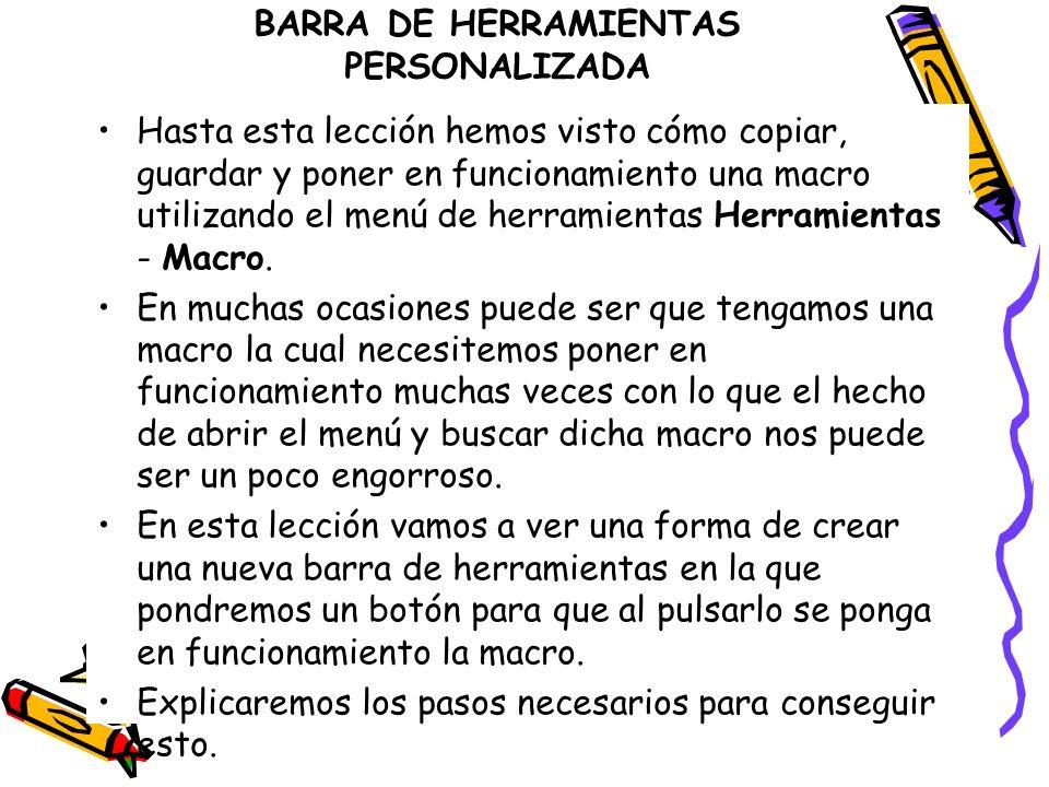 BARRA DE HERRAMIENTAS PERSONALIZADA Hasta esta lección hemos visto cómo copiar, guardar y poner en funcionamiento una macro utilizando el menú de herr