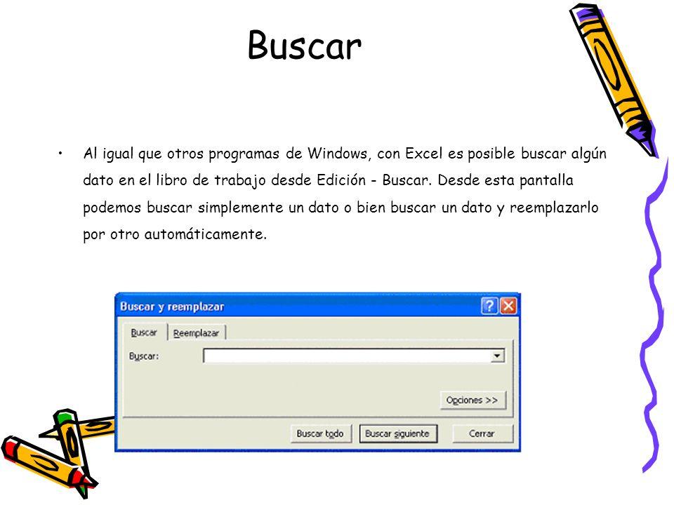Buscar Al igual que otros programas de Windows, con Excel es posible buscar algún dato en el libro de trabajo desde Edición - Buscar. Desde esta panta