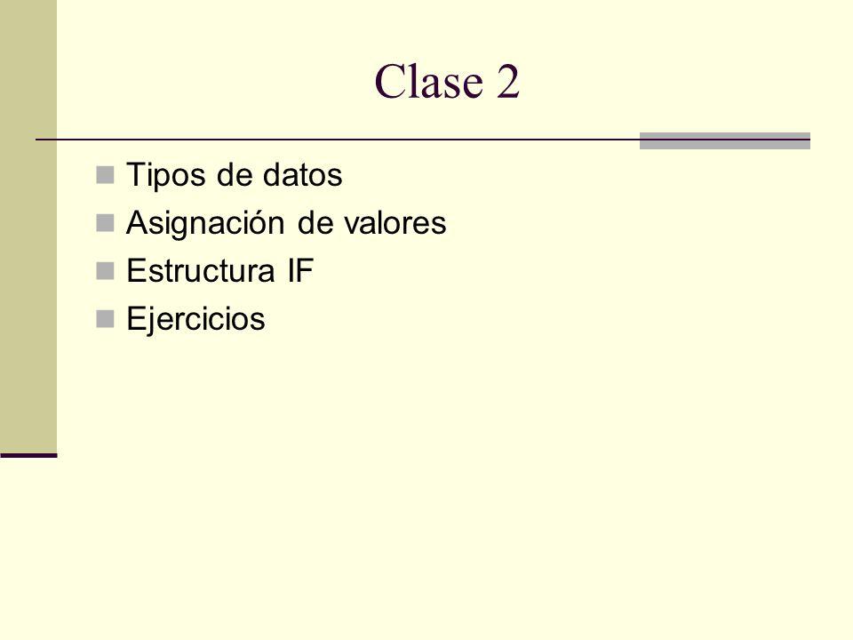Clase 2 Tipos de datos Asignación de valores Estructura IF Ejercicios