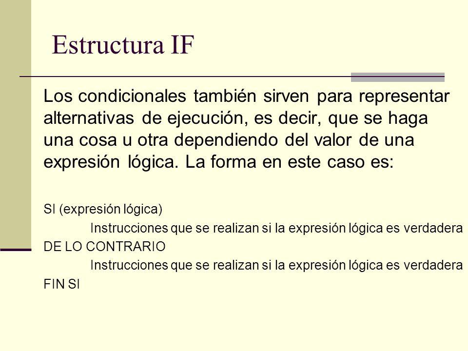 Estructura IF Los condicionales también sirven para representar alternativas de ejecución, es decir, que se haga una cosa u otra dependiendo del valor