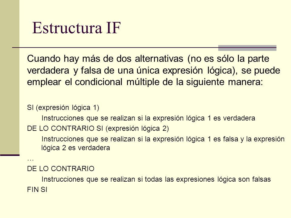 Estructura IF Cuando hay más de dos alternativas (no es sólo la parte verdadera y falsa de una única expresión lógica), se puede emplear el condiciona