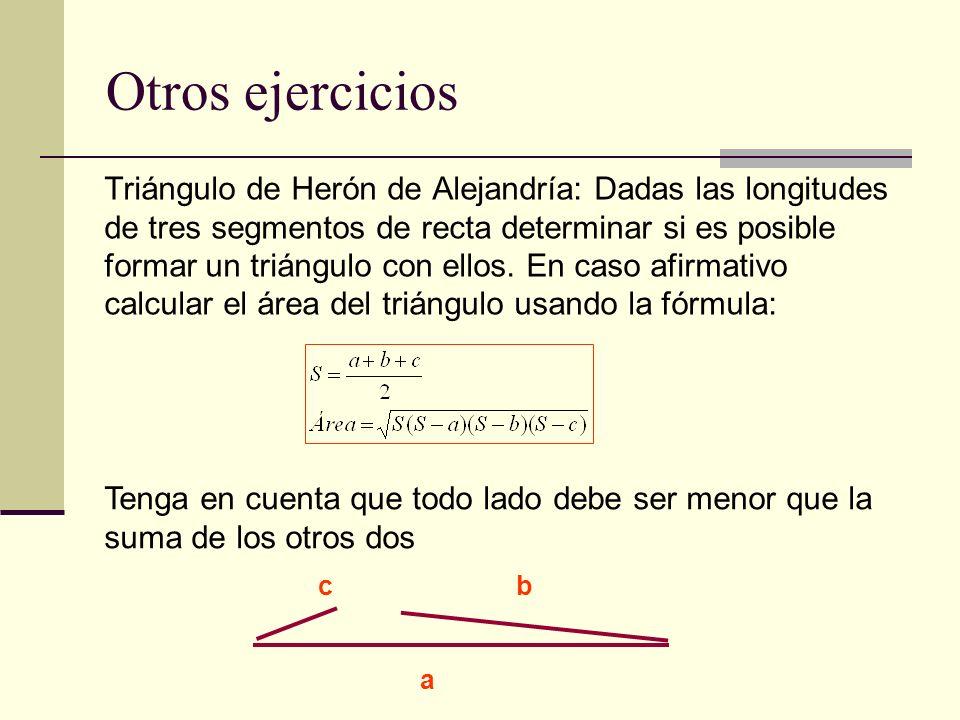 Otros ejercicios Triángulo de Herón de Alejandría: Dadas las longitudes de tres segmentos de recta determinar si es posible formar un triángulo con el