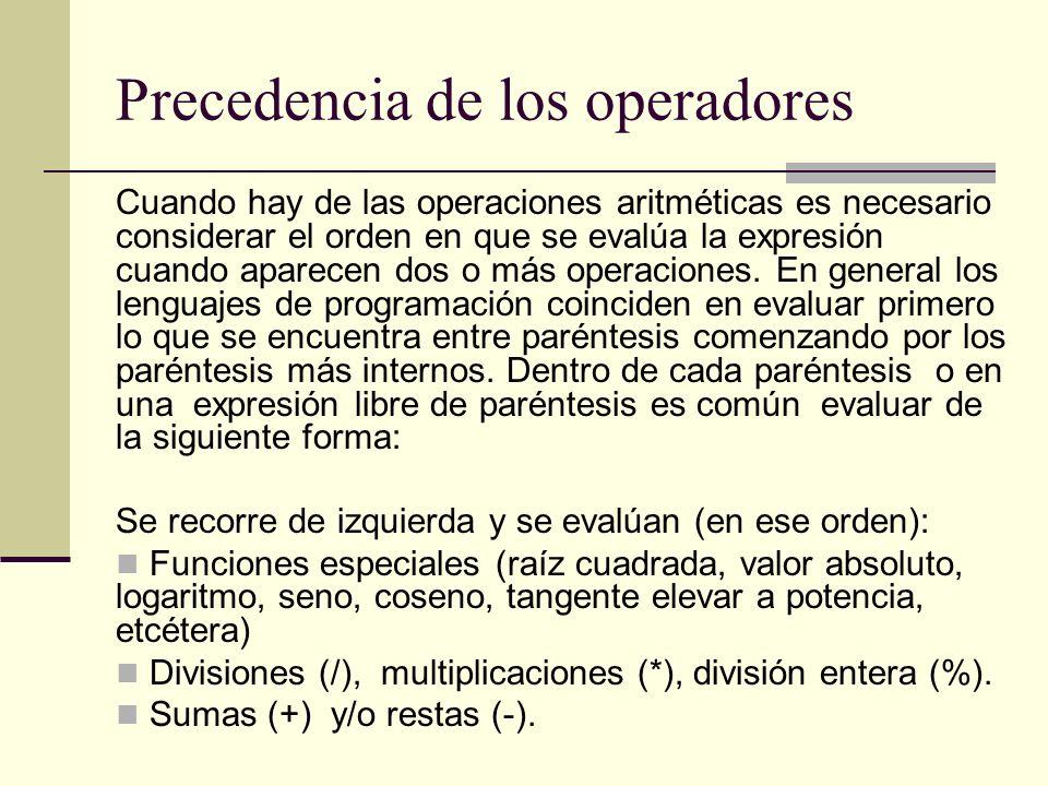 Precedencia de los operadores Cuando hay de las operaciones aritméticas es necesario considerar el orden en que se evalúa la expresión cuando aparecen