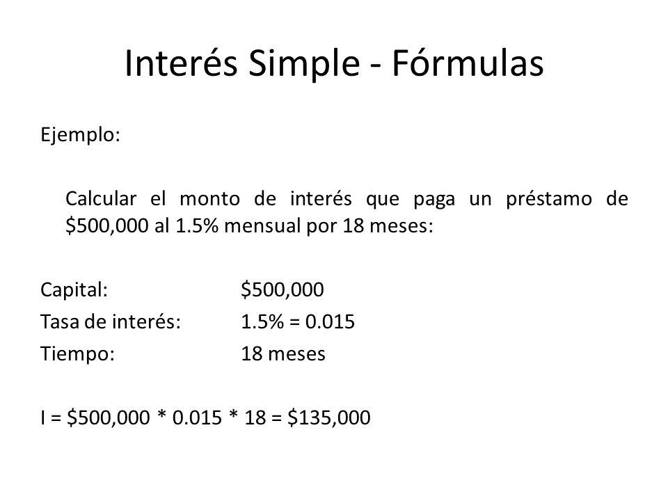 Relación entre valor presente y valor futuro VF = P + I VF = P + P*i*t = P (1 + i * t) Ejemplo: Calcular el valor a pagar en 18 meses cuando se cumpla un préstamo por $500,000 al 1.5% mensual simple.