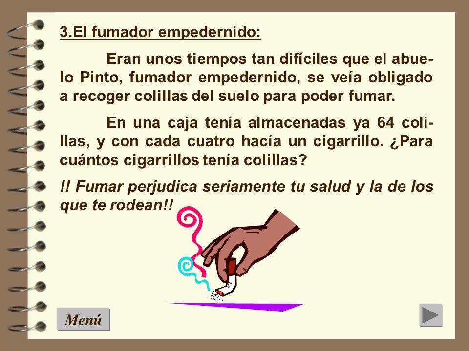 3.El fumador empedernido: Eran unos tiempos tan difíciles que el abue- lo Pinto, fumador empedernido, se veía obligado a recoger colillas del suelo para poder fumar.