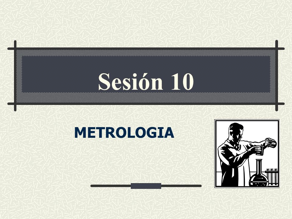 METROLOGIA Sesión 10