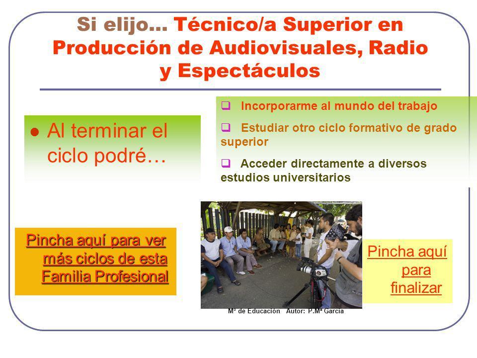 Si elijo… Técnico/a Superior en Producción de Audiovisuales, Radio y Espectáculos Al terminar el ciclo podré… Incorporarme al mundo del trabajo Estudi