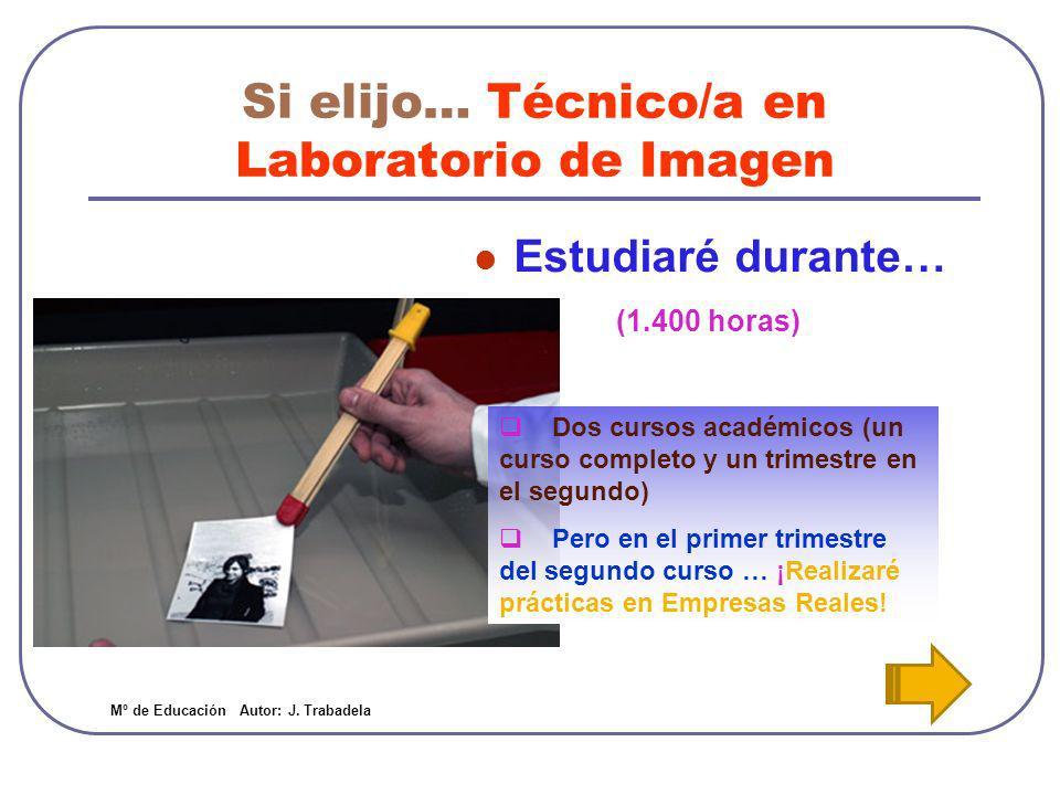 Si elijo… Técnico/a en Laboratorio de Imagen Estudiaré durante… Dos cursos académicos (un curso completo y un trimestre en el segundo) Pero en el prim