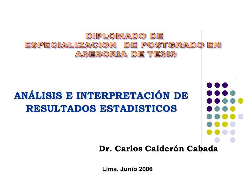 ANÁLISIS E INTERPRETACIÓN DE RESULTADOS ESTADISTICOS Dr. Carlos Calderón Cabada Lima, Junio 2006