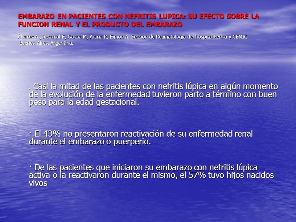 EMBARAZO EN PACIENTES CON NEFRITIS LUPICA: SU EFECTO SOBRE LA FUNCION RENAL Y EL PRODUCTO DEL EMBARAZO Álvarez A., Retamal E, García M, Arana R, Eimon