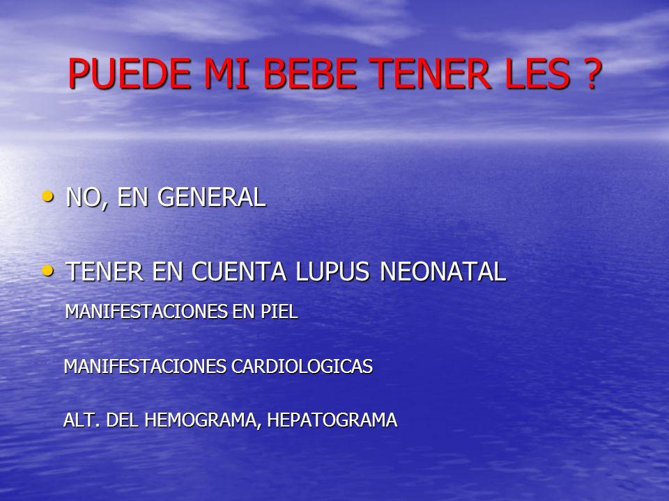 PUEDE MI BEBE TENER LES ? NO, EN GENERAL NO, EN GENERAL TENER EN CUENTA LUPUS NEONATAL TENER EN CUENTA LUPUS NEONATAL MANIFESTACIONES EN PIEL MANIFEST