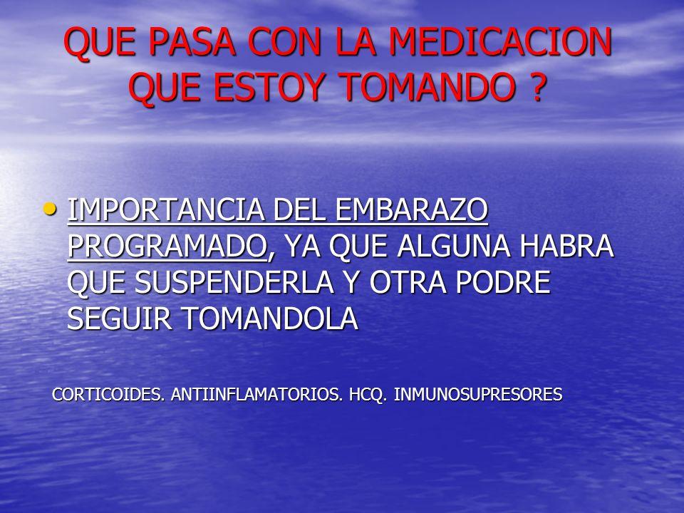 QUE PASA CON LA MEDICACION QUE ESTOY TOMANDO ? IMPORTANCIA DEL EMBARAZO PROGRAMADO, YA QUE ALGUNA HABRA QUE SUSPENDERLA Y OTRA PODRE SEGUIR TOMANDOLA