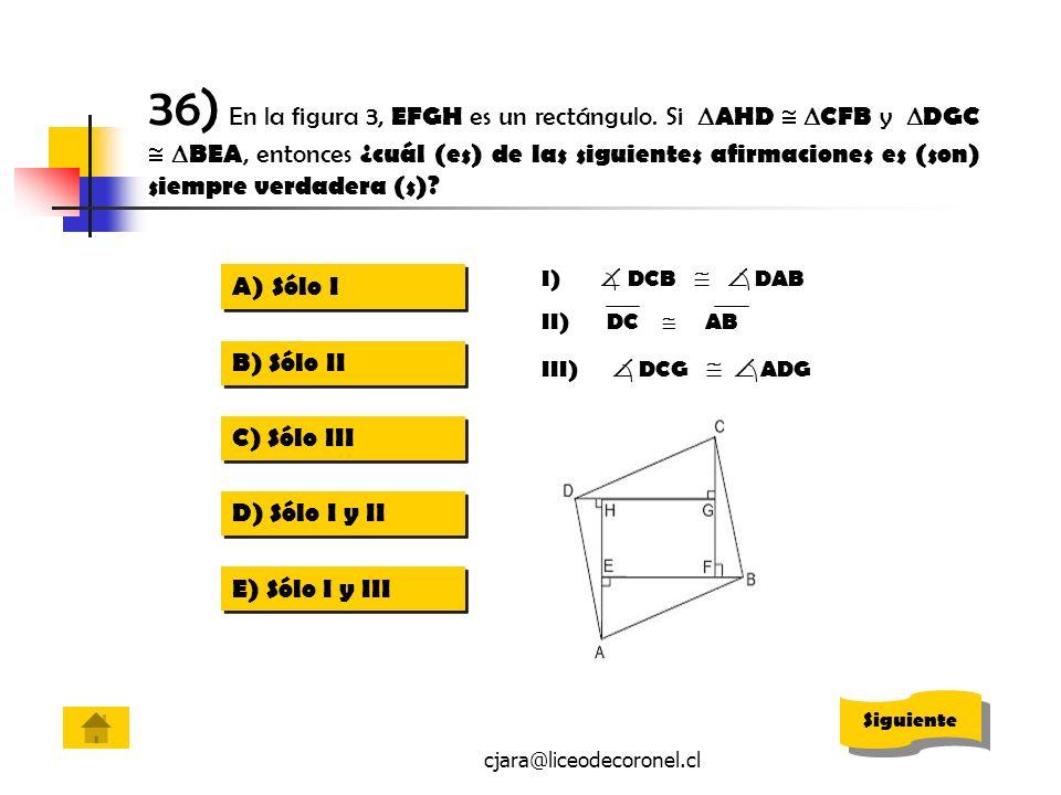 cjara@liceodecoronel.cl 36) En la figura 3, EFGH es un rectángulo. Si AHD CFB y DGC BEA, entonces ¿cuál (es) de las siguientes afirmaciones es (son) s