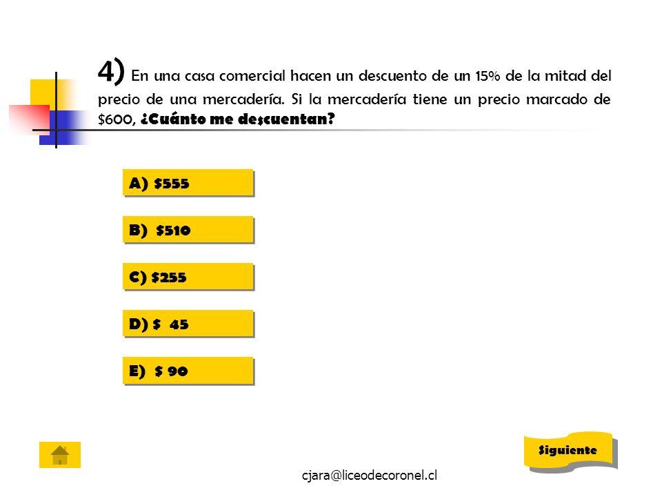 cjara@liceodecoronel.cl 4) En una casa comercial hacen un descuento de un 15% de la mitad del precio de una mercadería. Si la mercadería tiene un prec